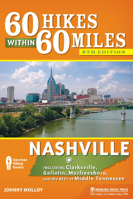60 Hikes Within 60 Miles: Nashville: Including Clarksville, Gallatin, Murfreesboro, and the Best of Middle Tennessee - Molloy, Johnny