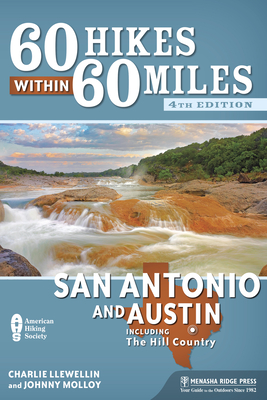 60 Hikes Within 60 Miles: San Antonio and Austin: Including the Hill Country - Llewellin, Charlie, and Molloy, Johnny