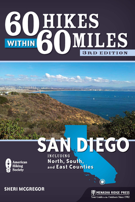 60 Hikes Within 60 Miles: San Diego: Including North, South, and East Counties - McGregor, Sheri