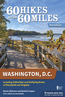 60 Hikes Within 60 Miles: Washington, D.C.: Including Suburban and Outlying Areas of Maryland and Virginia - Sklarew, Renee, and Cooper, Rachel, and Elliott, Paul (Original Author)