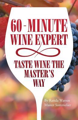 60 - Minute Wine Expert: Taste Wine The Master's Way - Warren, Master Sommelier Randa