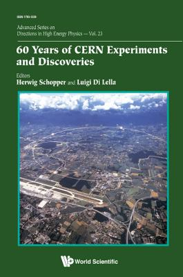 60 Years Of Cern Experiments And Discoveries - Di Lella, Luigi (Editor), and Schopper, Herwig (Editor)