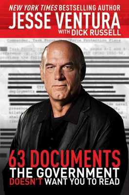 63 Documents the Government Doesn't Want You to Read - Ventura, Jesse, and Russell, Dick