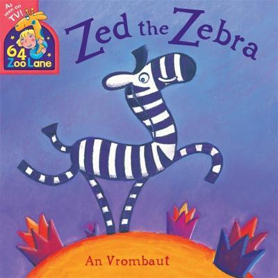 64 Zoo Lane: Zed The Zebra - Vrombaut, An