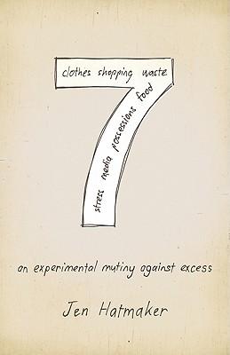 7: An Experimental Mutiny Against Excess - Hatmaker, Jen