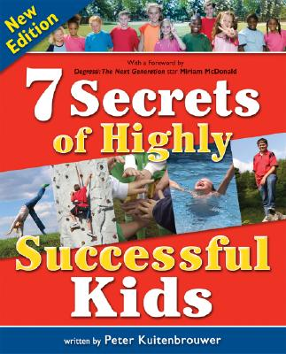 7 Secrets of Highly Successful Kids - Kuitenbrouwer, Peter, and McDonald, Miriam (Foreword by)