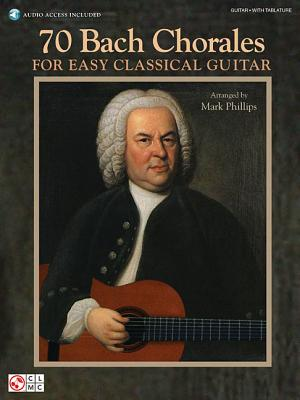 70 Bach Chorales for Easy Classical Guitar - Bach, Johann Sebastian (Composer), and Phillips, Mark