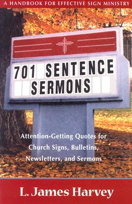 701 Sentence Sermons: Attention-Getting Quotes for Church Signs, Bulletins, Newsletters, and Sermons - Harvey, L James, Ph.D.