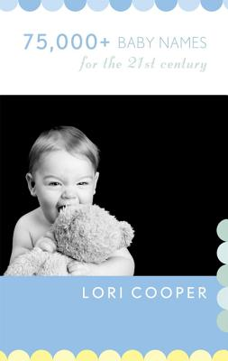 75,000+ Baby Names for the 21st Century - Cooper, Lori