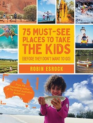 75 Must-See Places to Take the Kids (before they don't want to go - Esrock, Robin
