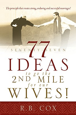 77 Ideas to Go the 2nd Mile for Our Wives! - Cox, R B