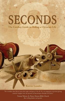 8 Seconds: The Cowboy Guide to Riding the Christian Life - Landis, Kevin