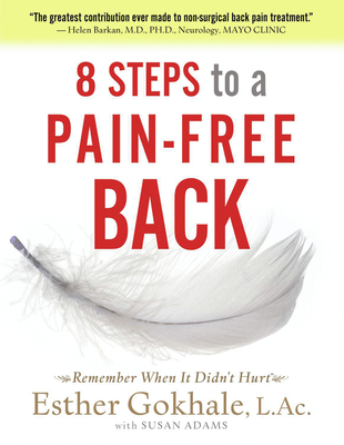 8 Steps to a Pain-Free Back: Natural Posture Solutions for Pain in the Back, Neck, Shoulder, Hip, Knee, and Foot - Gokhale, Esther
