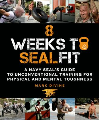 8 Weeks to SEALFIT: A Navy Seal's Guide to Unconventional Training for Physical and Mental Toughness - Divine, Mark