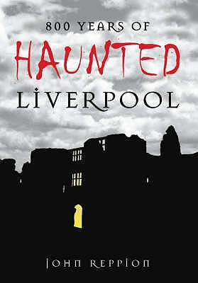 800 Years of Haunted Liverpool - Reppion, John