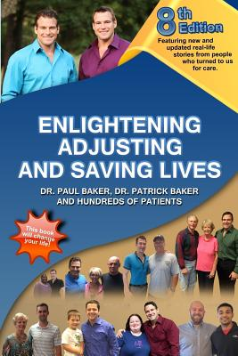 8th Edition Enlightening, Adjusting and Saving Lives: Over 20 Years of Real-Life Stories from People Who Turned to Us for Chiropractic Care - Baker, Dr Paul