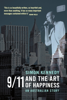 9/11 and the Art of Happiness: An Australian Story - Kennedy, Simon