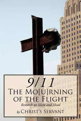 9/11 the Mo[u]rning of the Flight: Research on Islam and Jihad - Christ's Servant, Servant