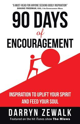 90 Days of Encouragement: Inspiration to Uplift Your Spirit and Feed Your Soul - Zewalk, Darryn