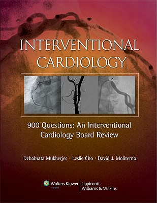 900 Questions: An Interventional Cardiology Board Review - Mukherjee, Debabrata, Dr., and Cho, Leslie, MD, and Moliterno, David J, MD