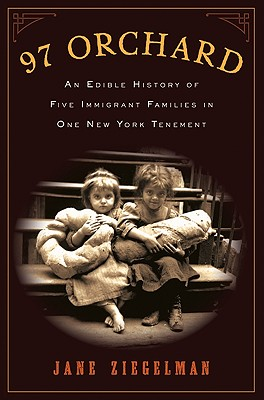 97 Orchard: An Edible History of Five Immigrant Families in One New York Tenement - Ziegelman, Jane