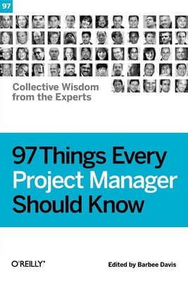 97 Things Every Project Manager Should Know: Collective Wisdom from the Experts - Davis, Barbee (Editor)