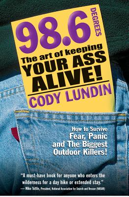 98.6 Degrees: The Art of Keeping Your Ass Alive! - Lundin, Cody, and Miller, Russ (Illustrator), and Marchetti, Christopher (Photographer)