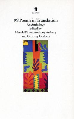 99 Poems in Translation: An Anthology - Pinter, Harold (Editor), and Astbury, Anthony (Editor), and Godbert, Geoffrey (Editor)