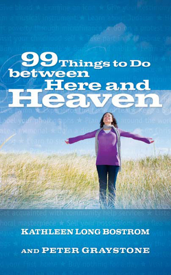 99 Things to Do Between Here and Heaven - Bostrom, Kathleen Long, and Graystone, Peter