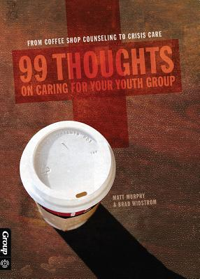 99 Thought on Caring for Your Youth Group: From Coffee Shop Counseling to Crisis Care - Murphy, Matt
