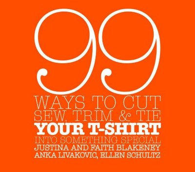 99 Ways to Cut, Sew, Trim, and Tie Your T-Shirt Into Something Special - Blakeney, Faith, and Blakeney, Justina, and Livakovic, Anka