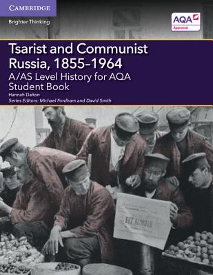 A/AS Level History for AQA Tsarist and Communist Russia, 1855-1964 Student Book - Dalton, Hannah, and Fordham, Michael (Editor), and Smith, David (Editor)