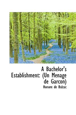 A Bachelor's Establishment: Un M Nage de Garcon - De Balzac, Honore