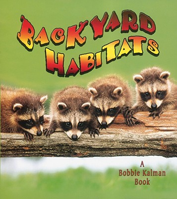 A Backyard Habitat - MacAulay, Kelley, and Kalman, Bobbie