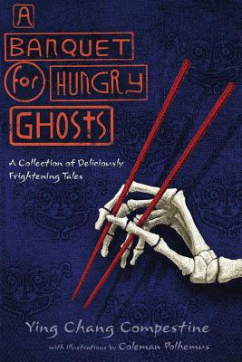 A Banquet for Hungry Ghosts: A Collection of Deliciously Frightening Tales - Compestine, Ying Chang