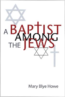 A Baptist Among the Jews - Howe, Mary Blye