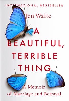 A Beautiful, Terrible Thing: A Memoir of Marriage and Betrayal - Waite, Jen