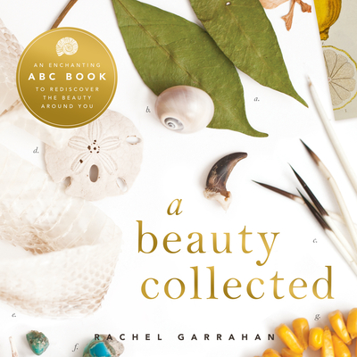 A Beauty Collected: A Captivating ABC Book to Rediscover the Beauty Around You - Garrahan, Rachel