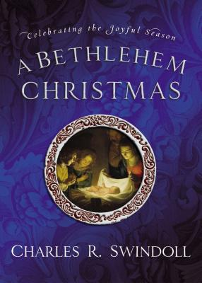 A Bethlehem Christmas: Celebrating the Joyful Season - Swindoll, Charles R, Dr.