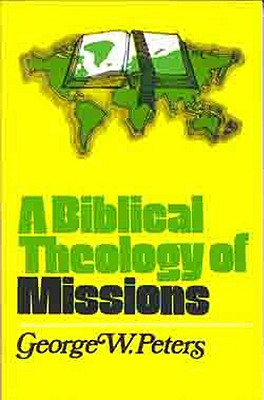 A Biblical Theology of Missions - Peters, George W