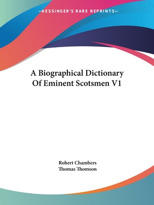 A Biographical Dictionary of Eminent Scotsmen V1 - Chambers, Robert (Editor), and Thomson, Thomas (Editor)