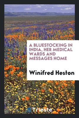 A Bluestocking in India, Her Medical Wards and Messages Home - Heston, Winifred