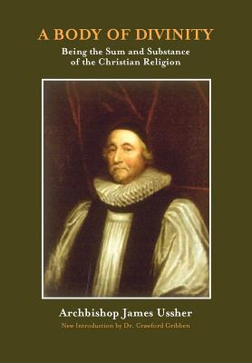 A Body of Divinity: The Sum and Substance of Christian Religion - Ussher, James