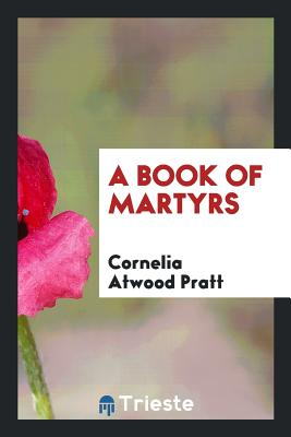 A Book of Martyrs - Pratt, Cornelia Atwood