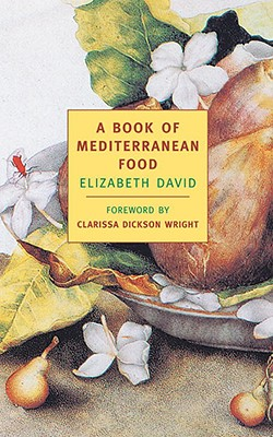 A Book of Mediterranean Food - David, Elizabeth, and Dickson Wright, Clarissa (Foreword by)
