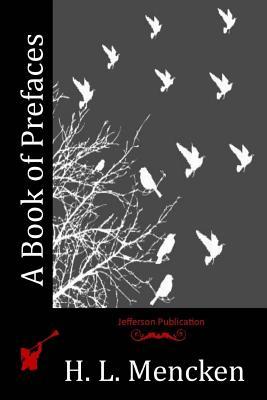 A Book of Prefaces - Mencken, H L, Professor
