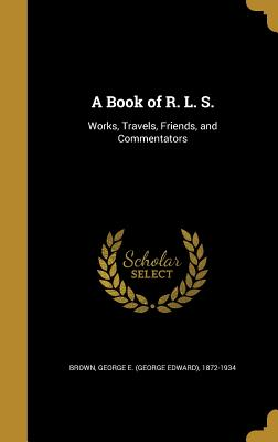 A Book of R. L. S.: Works, Travels, Friends, and Commentators - Brown, George E (George Edward) 1872-1 (Creator)