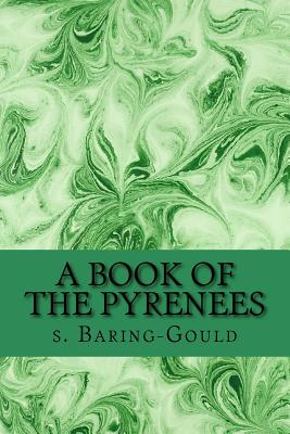 A Book of the Pyrenees - Baring-Gould, Sabine