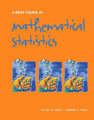 A Brief Course in Mathematical Statistics - Tanis, Elliot A, and Hogg, Robert V