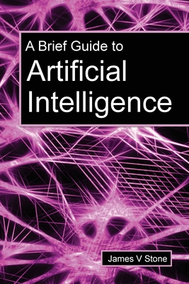 A Brief Guide to Artificial Intelligence - Stone, James V